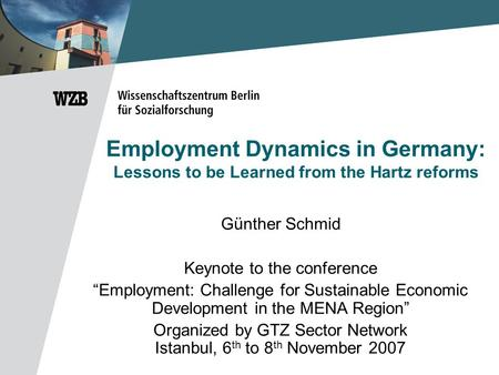 "Employment Dynamics in Germany: Lessons to be Learned from the Hartz reforms Günther Schmid Keynote to the conference ""Employment: Challenge for Sustainable."