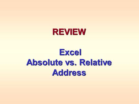 REVIEW Excel Excel Absolute vs. Relative Address.
