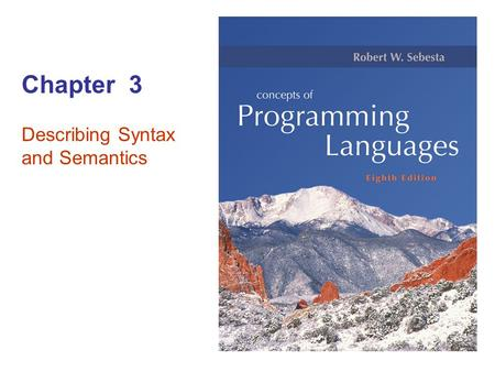Chapter 3 Describing Syntax and Semantics. Copyright © 2007 Addison-Wesley. All rights reserved 3–2.