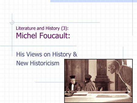 Literature and History (3): Michel Foucault: His Views on History & New Historicism.