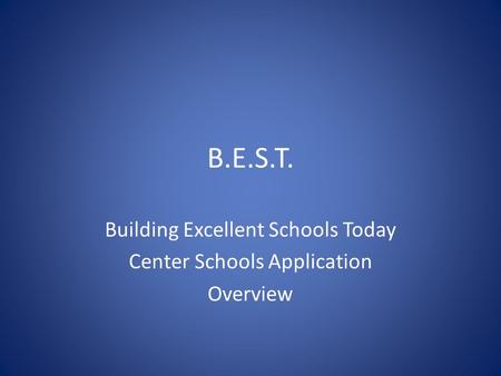 B.E.S.T. Building Excellent Schools Today Center Schools Application Overview.