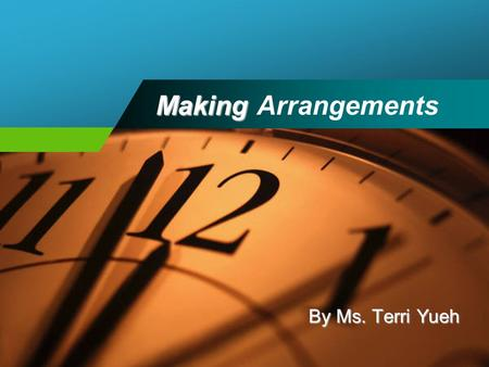 Making Making Arrangements By Ms. Terri Yueh. Making Arrangements Vocabulary & Expressions 1.Can we fix a meeting ? 2.Shall we arrange an appointment.