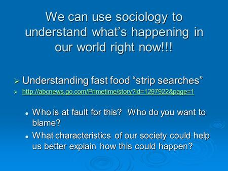 "We can use sociology to understand what's happening in our world right now!!!  Understanding fast food ""strip searches"" "