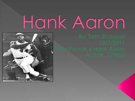  Hank Aaron persevered through when he got called lots of mean racism names that he did not like but when he got there up to the plate to bat he just.