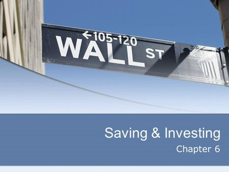 Saving & Investing Chapter 6. WHY SAVE? Chapter 6 – Section 1.