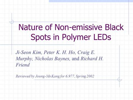 Nature of Non-emissive Black Spots in Polymer LEDs Ji-Seon Kim, Peter K. H. Ho, Craig E. Murphy, Nicholas Baynes, and Richard H. Friend Reviewed by Joung-Mo.
