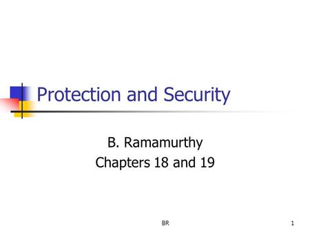 BR1 Protection and Security B. Ramamurthy Chapters 18 and 19.