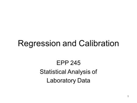 1 Regression and Calibration EPP 245 Statistical Analysis of Laboratory Data.