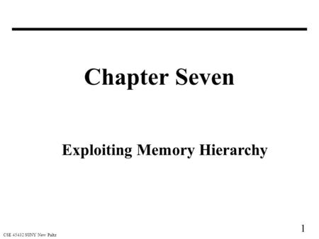 1 CSE 45432 SUNY New Paltz Chapter Seven Exploiting Memory Hierarchy.