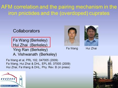 AFM correlation and the pairing mechanism in the iron pnictides and the (overdoped) cuprates Fa Wang (Berkeley) Hui Zhai (Berkeley) Ying Ran (Berkeley)