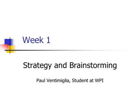 Week 1 Strategy and Brainstorming Paul Ventimiglia, Student at WPI.
