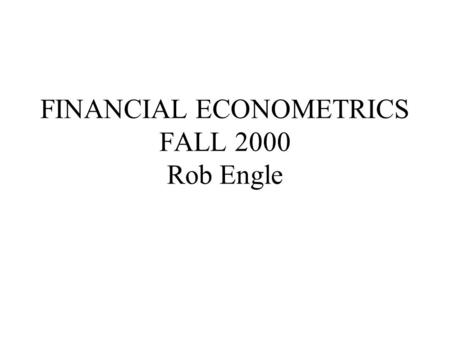 FINANCIAL ECONOMETRICS FALL 2000 Rob Engle. OUTLINE DATA MOMENTS FORECASTING RETURNS EFFICIENT MARKET HYPOTHESIS FOR THE ECONOMETRICIAN TRADING RULES.