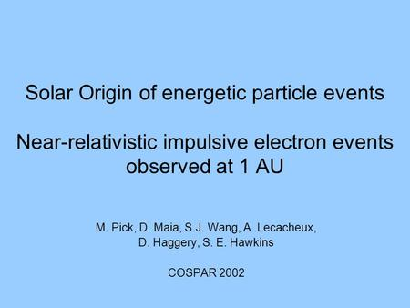 Solar Origin of energetic particle events Near-relativistic impulsive electron events observed at 1 AU M. Pick, D. Maia, S.J. Wang, A. Lecacheux, D. Haggery,