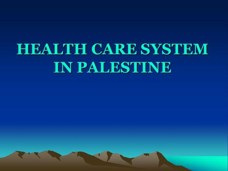 HEALTH CARE SYSTEM IN PALESTINE. Definition A health system is the combined entity of all resources, actors and institutions related to the financing,