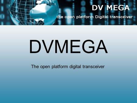 DVMEGA The open platform digital transceiver.