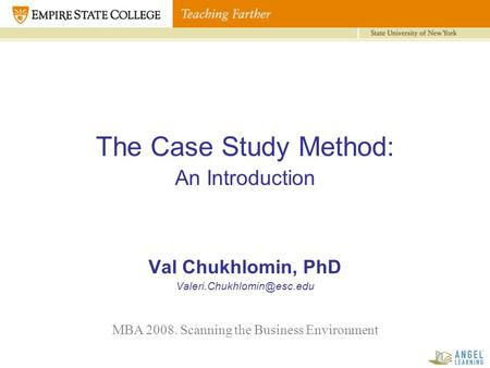 The Case Study Method: An Introduction Val Chukhlomin, PhD MBA 2008. Scanning the Business Environment.