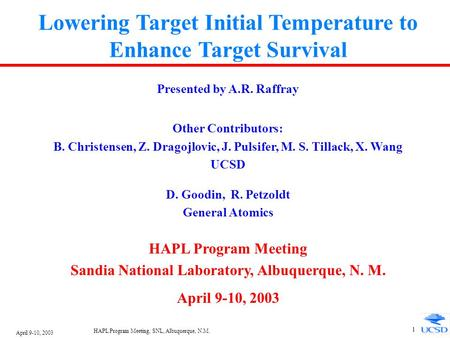 April 9-10, 2003 HAPL Program Meeting, SNL, Albuquerque, N.M. 1 Lowering Target Initial Temperature to Enhance Target Survival Presented by A.R. Raffray.