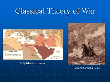 Classical Theory of War Battle of Yarmouk (636) Early Islamic expansion.