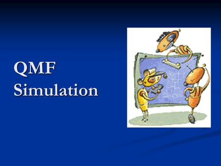 QMF Simulation. Outline What is Simulation What is Simulation Advantages and Disadvantages of Simulation Advantages and Disadvantages of Simulation Monte.