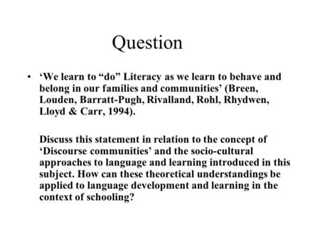 "Question 'We learn to ""do"" Literacy as we learn to behave and belong in our families and communities' (Breen, Louden, Barratt-Pugh, Rivalland, Rohl, Rhydwen,"