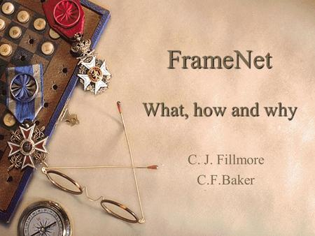 FrameNet What, how and why C. J. Fillmore C.F.Baker.