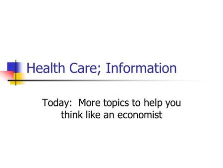 Health Care; Information Today: More topics to help you think like an economist.