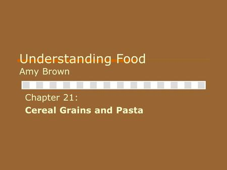 Understanding Food Amy Brown Chapter 21: Cereal Grains and Pasta.