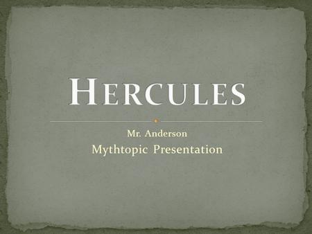 Mr. Anderson Mythtopic Presentation. His father was Zeus, which angered his wife Hera. Hera attempted to kill him with snakes, but he strangled them both.