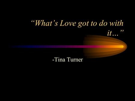 """What's Love got to do with it…"" -Tina Turner. Interpersonal Attraction Frequency-of-exposure Misplaced Emotion Physical Attractiveness –facial features."