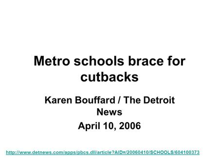 Metro schools brace for cutbacks Karen Bouffard / The Detroit News April 10, 2006
