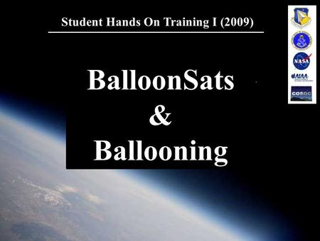 1 Student Hands On Training I (2009) BalloonSats & Ballooning BalloonSats & Ballooning.
