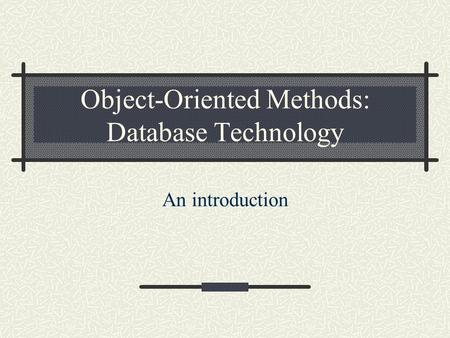 Object-Oriented Methods: Database Technology An introduction.
