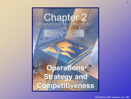 1 © The McGraw-Hill Companies, Inc., 2004 Chapter 2 Operations Strategy and Competitiveness.