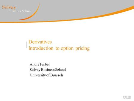 Derivatives Introduction to option pricing André Farber Solvay Business School University of Brussels.