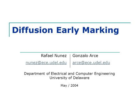 Diffusion Early Marking Department of Electrical and Computer Engineering University of Delaware May / 2004 Rafael Nunez Gonzalo Arce.