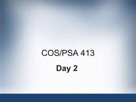 COS/PSA 413 Day 2. Agenda Questions? Blackboard access? Assignment 1 due September 3:35PM –Hands-On Project 1-2 and 2-2 on page 26 of the text Begin.