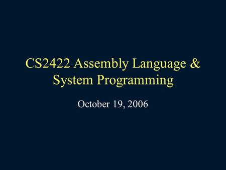 CS2422 Assembly Language & System Programming October 19, 2006.