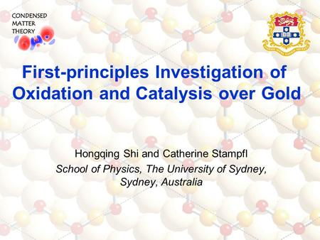 Hongqing Shi and Catherine Stampfl School of Physics, The University of Sydney, Sydney, Australia First-principles Investigation of Oxidation and Catalysis.