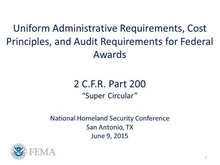 "Uniform Administrative Requirements, Cost Principles, and Audit Requirements for Federal Awards 2 C.F.R. Part 200 ""Super Circular"" National Homeland Security."