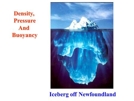Iceberg off Newfoundland Density,PressureAndBuoyancy.