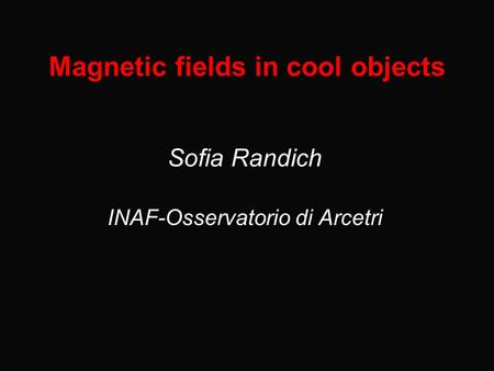 Magnetic fields in cool objects Sofia Randich INAF-Osservatorio di Arcetri.
