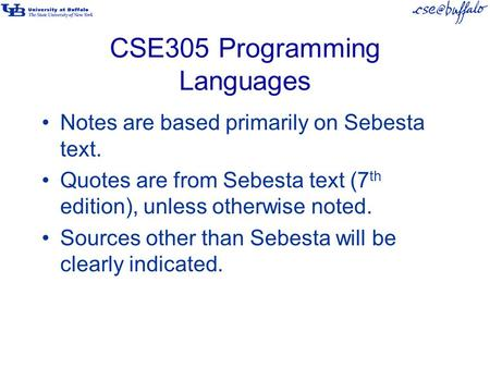 CSE305 Programming Languages Notes are based primarily on Sebesta text. Quotes are from Sebesta text (7 th edition), unless otherwise noted. Sources other.