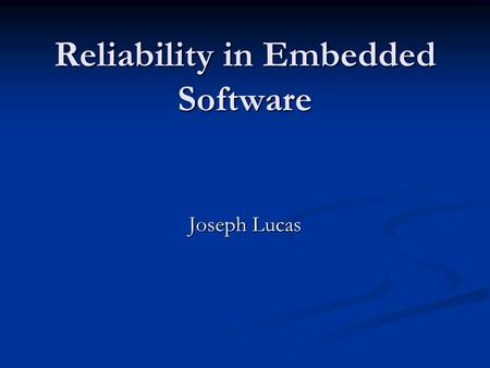 Reliability in Embedded Software Joseph Lucas. Requirements Real time/reactive operation Real time/reactive operation Small size, low weight Small size,