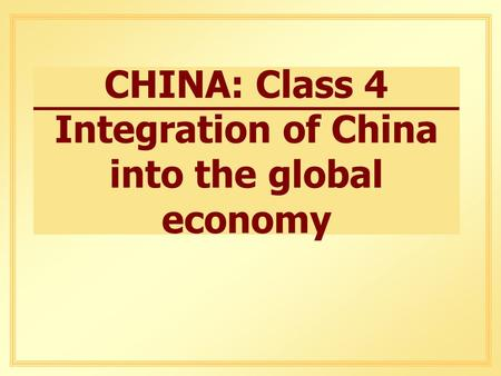 CHINA: Class 4 Integration of China into the global economy.
