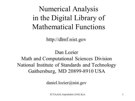 ICNAAM, September 2008, Kos1 Numerical Analysis in the Digital Library of Mathematical Functions Dan Lozier Math and Computational Sciences Division National.
