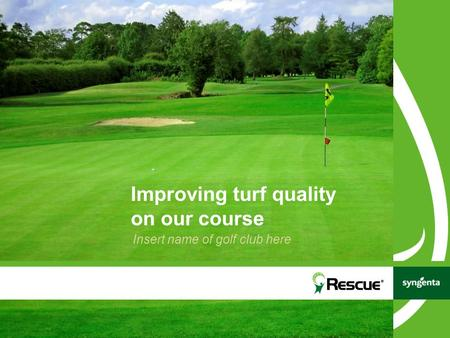 Improving turf quality on our course Insert name of golf club here.