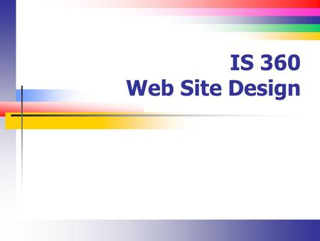 IS 360 Web Site Design. Slide 2 Overview Types of Web Site Organization.