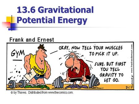 13.6 Gravitational Potential Energy. Gravitational Potential Energy U = mgy Valid only In Chapter 8: U = mgy (Particle-Earth). Valid only when particle.