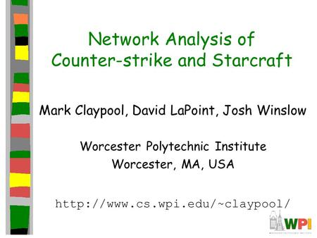 Network Analysis of Counter-strike and Starcraft Mark Claypool, David LaPoint, Josh Winslow Worcester Polytechnic Institute Worcester, MA, USA