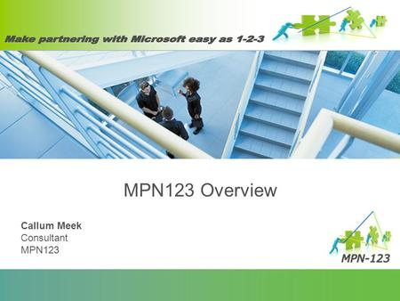 MPN123 Overview Callum Meek Consultant MPN123. Overview What is MPN-123Target Audience MPN Transition MPN ManagementWhat Next? Make Partnering with Microsoft.